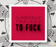Classically Trained To Fuck
